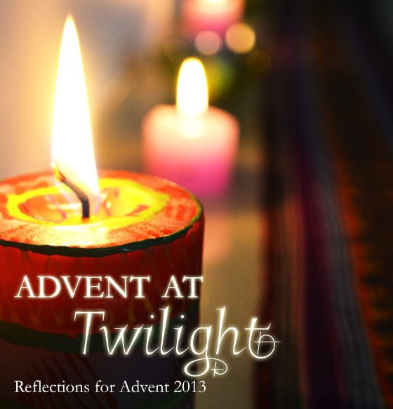 Advent at Twilight: Reflections for Advent 2013